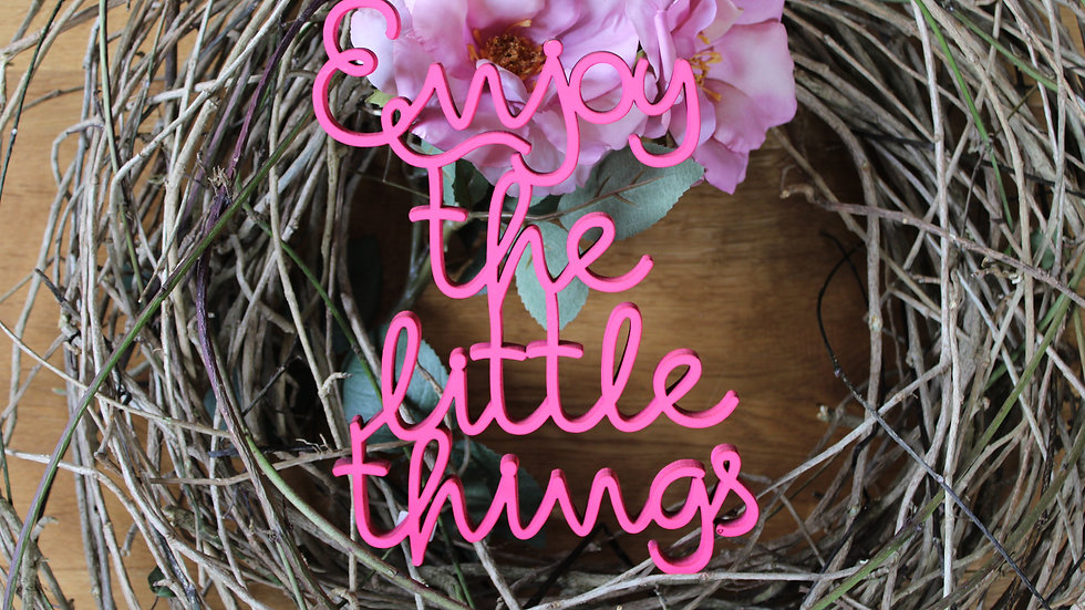 "Holzschrift ""Enjoy the little things"""