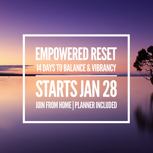 1/28/19 Empowered Reset -14 Days to Balance & Vibrancy