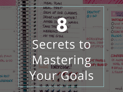 8 Secrets to Mastering Your Goals