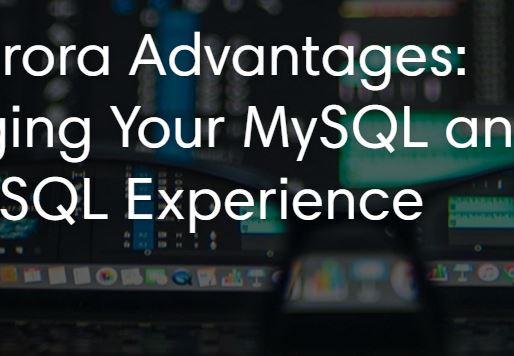 AWS Aurora Advantages: Leveraging Your MySQL and PostgreSQL Experience