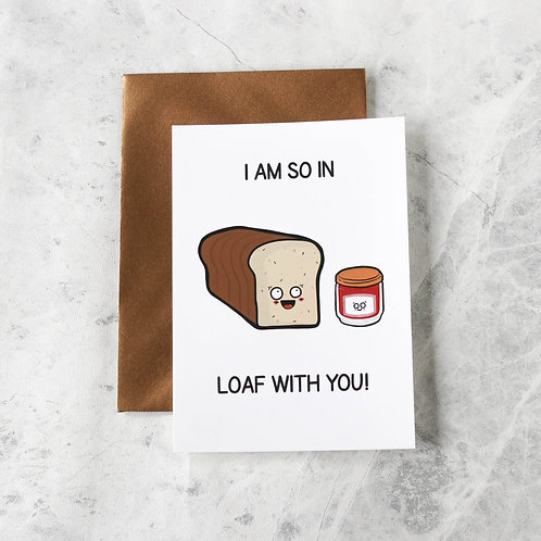 'I'm So In Loaf' Greeting Card