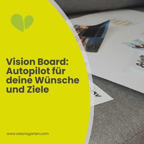 Das Vision Board – der Autopilot für deine Wünsche und Ziele!