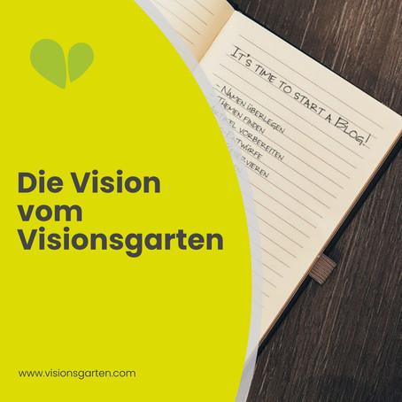 Die Vision vom visionsgarten – oder: Wie ein kleiner Gedanke mein Leben verändert hat.