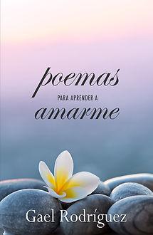Gael Rodríguez poemas para aprender a amarme. Autoestima, confianza en uno mismo, autoayuda, san valentín