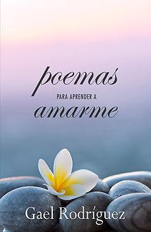 Gael Rodríguez poemas para aprender a amarme. Autoestima, confianza en uno mismo, autoayuda