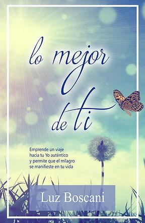 Lo mejor de ti de Luz Boscani. Autoestima, éxito, superación personal, cómo ser feliz, estar en corazón, gestión emocional, autoconocimiento