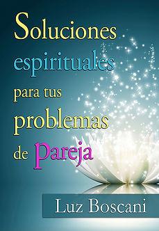 Soluciones espirituales para tus problemas de pareja de Luz Boscani