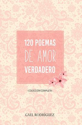120 poemas de amor verdadero, gael rodríguez, poesía, almas gemelas, enamorados, día de an valentín, día de los enamorados