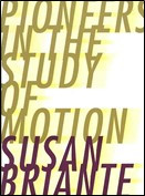 "Notes on Susan Briante's ""Pioneers in the study of motion"""