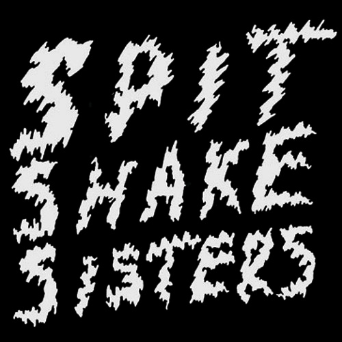 SPIT SHAKE SISTERS