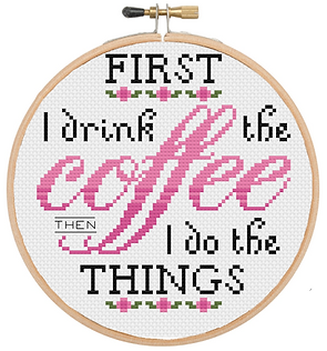 First I drink the coffee, then I do the things cross stitch pattern in a bamboo embroidery hoop