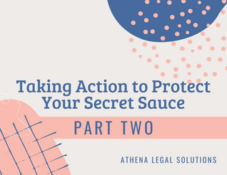 Taking Action to Protect Your Secret Sauce: Part Two
