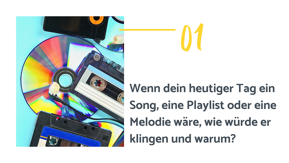 Text auf dem Bild: 1. Wenn dein heutiger Tag ein Song, eine Playlist oder eine Melodie wäre, wie würde er klingen und warum?