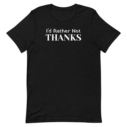 I'd Rather Not T-Shirt