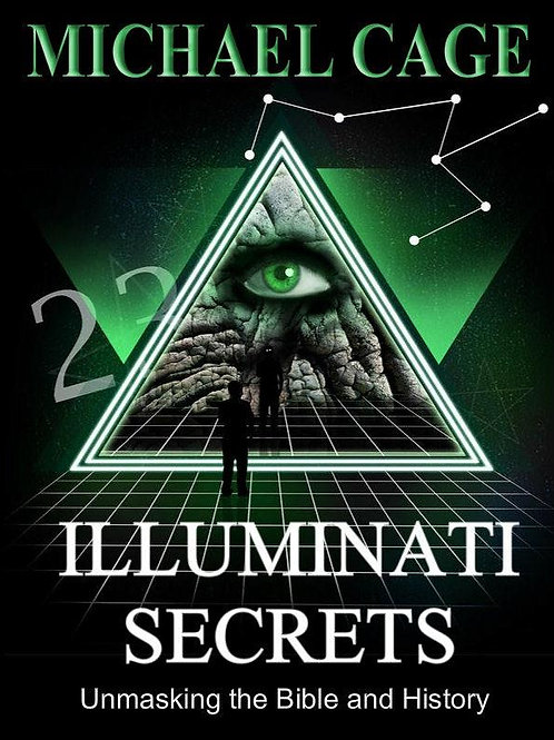 Illuminati Secrets: Unmasking the Bible and History (eBook) Micheal Cage