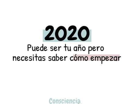 2020 será tu año si sabes cómo.