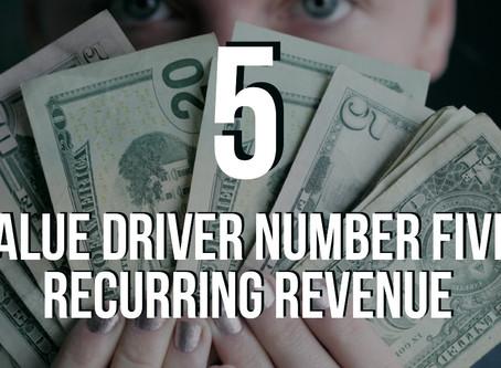 Value Driver 5: Recurring Revenue