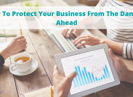 How To Protect Your Business From The Dangers Ahead