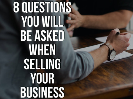 8 Questions You'll Be Asked When Selling Your Business