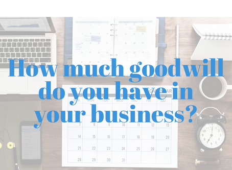 How much goodwill do you have in your business?