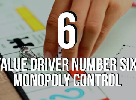 Value Driver 6: Monopoly Control