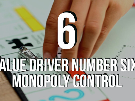 Value Driver 6: Monopoly Control