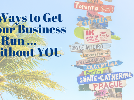 5 Ways To Get Your Business To Run ... Without You