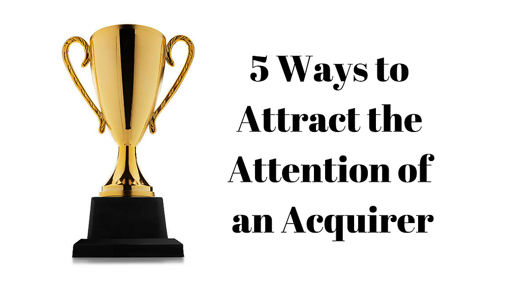 Grab the attention of an acquirer.