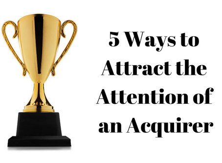 5 Ways To Attract The Attention Of An Acquirer