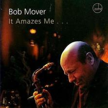 Bob Mover ~ It Amazes Me
