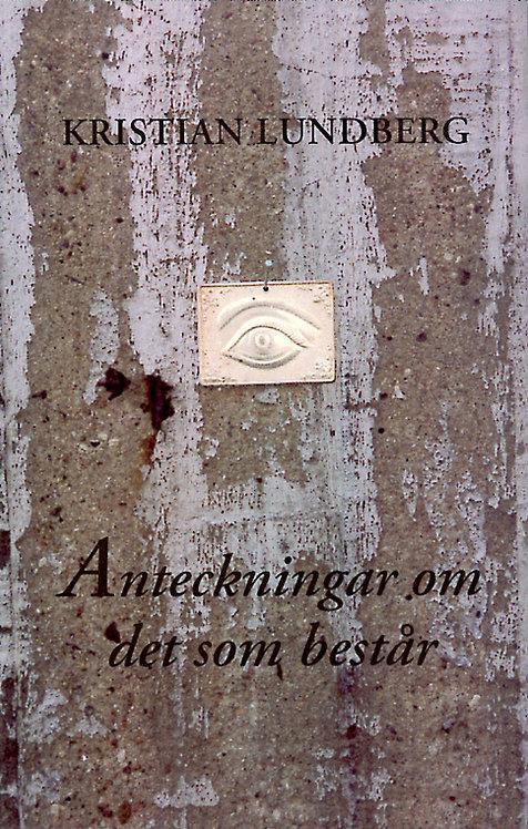 Kristian Lundberg: Anteckningar om det som består