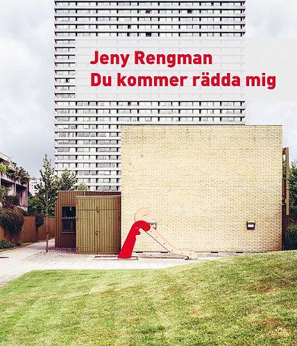 Jeny Rengman: Du kommer rädda mig