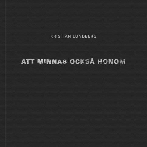 Kristian Lundberg: Att minnas också honom