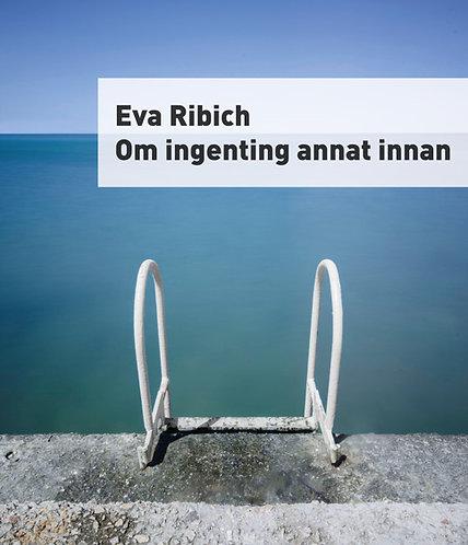 Eva Ribich: Om ingenting annat innan
