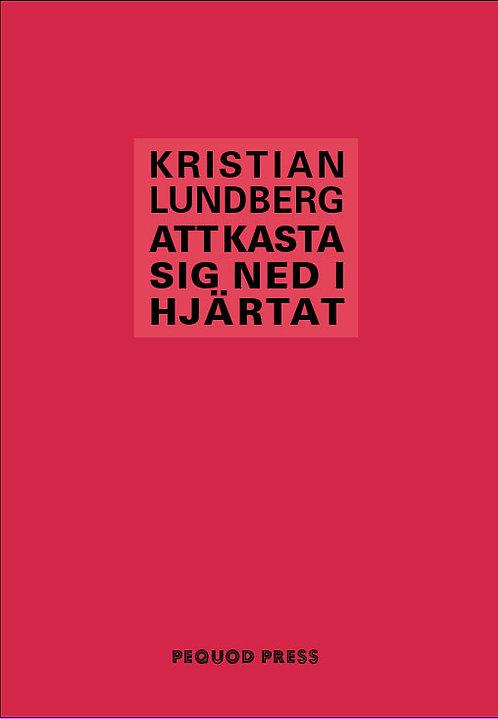 Kristian Lundberg: Att kasta sig ned i hjärtat