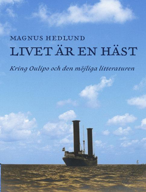 Magnus Hedlund: Livet är en häst – Kring Oulipo och den möjliga litteraturen