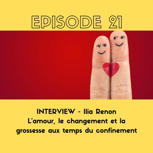 INTERVIEW - Ilia Renon - L'amour, le changement et la grossesse aux temps du confinement