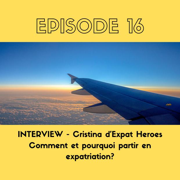 E16. INTERVIEW - Cristina d'Expat Heroes - Comment et pourquoi partir en expatriation?