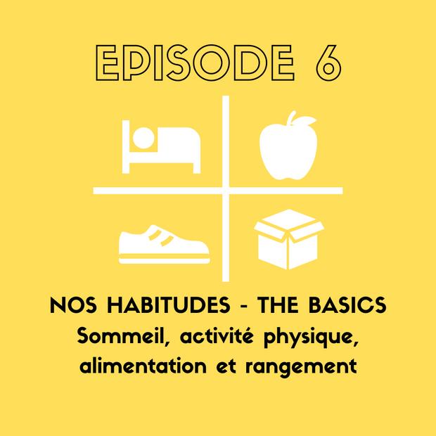 S1. E5. Nos habitudes. Les 4 piliers: bien dormir, bien manger, sport et rangement