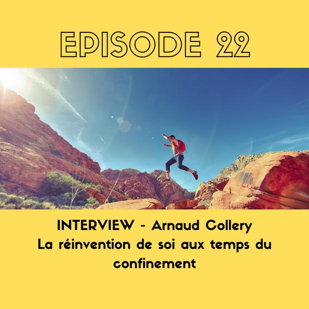 INTERVIEW - Arnaud Collery - La réinvention de soi aux temps du confinement