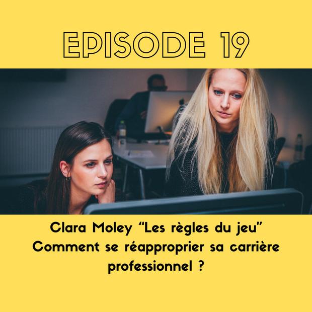 """Clara Moley """"Les règles du jeu"""" - Comment se réapproprier sa carrière professionnel ?"""
