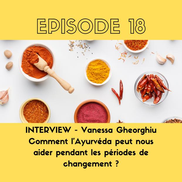 INTERVIEW - Vanessa Gheorghiu - Comment l'ayurvéda peut nous aider pendant les périodes de changement ?