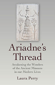 Ariadne's Thread: Awakening the Wonders of the Ancient Minoans in Our Modern Lives by Laura Perry
