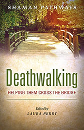 Deathwalking: Helping Them Cross the Bridge anthology edited by Laura Perry book cover