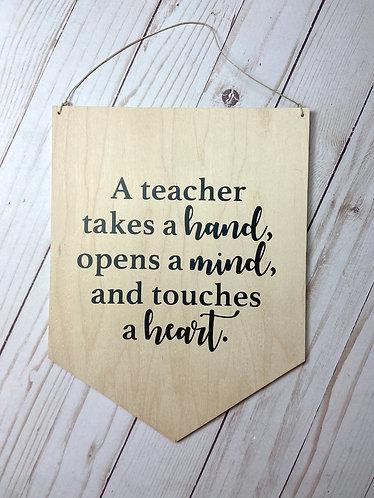 A Teacher Takes a Hand - Wooden Pennant Sign