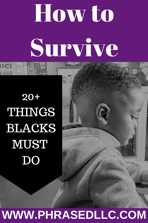 20+ Things Black people must do to survive so they do not end up like Ahmaud Arbery, Sandra Bland, Philando Castille and Bothem Jean.