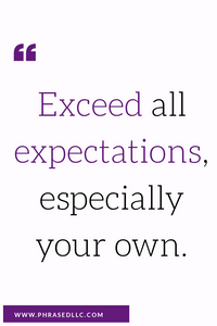Short inspirational quote for work on Expectations and how they can limit you. Be positive and change your own expectations to help you become more successful than you ever dreamed.