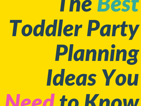 The Best Toddler Party Planning Ideas You Need to Know Right Now