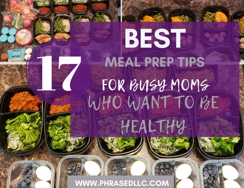 17 of the best meal prep tips for busy moms who want to be healthy to help them achieve and maintain their goals.