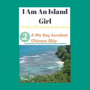 I am an Island Girl story 2 about growing up in Jamaica and the games we played like Chinese Skip